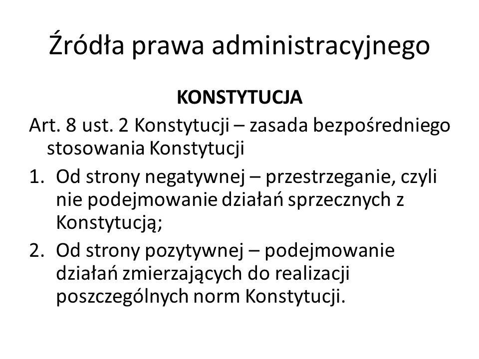 Źródła prawa administracyjnego KONSTYTUCJA Art. 8 ust. 2 Konstytucji – zasada bezpośredniego stosowania Konstytucji 1.Od strony negatywnej – przestrze