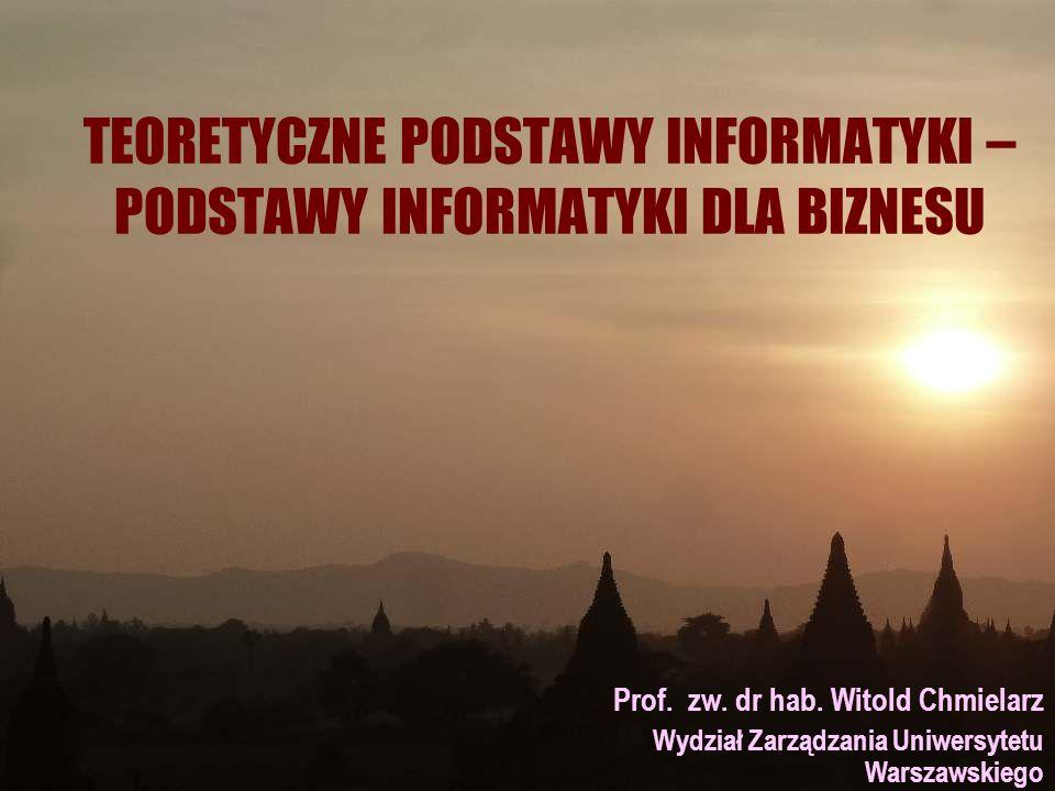 TEORETYCZNE PODSTAWY INFORMATYKI – PODSTAWY INFORMATYKI DLA BIZNESU Prof.