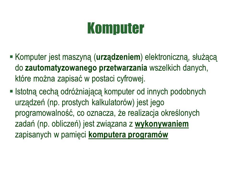 Komputer  Komputer jest maszyną ( urządzeniem ) elektroniczną, służącą do zautomatyzowanego przetwarzania wszelkich danych, które można zapisać w postaci cyfrowej.