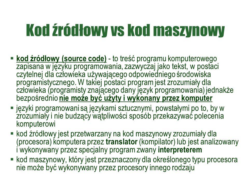 Kod źródłowy vs kod maszynowy  kod źródłowy (source code) - to treść programu komputerowego zapisana w języku programowania, zazwyczaj jako tekst, w postaci czytelnej dla człowieka używającego odpowiedniego środowiska programistycznego.