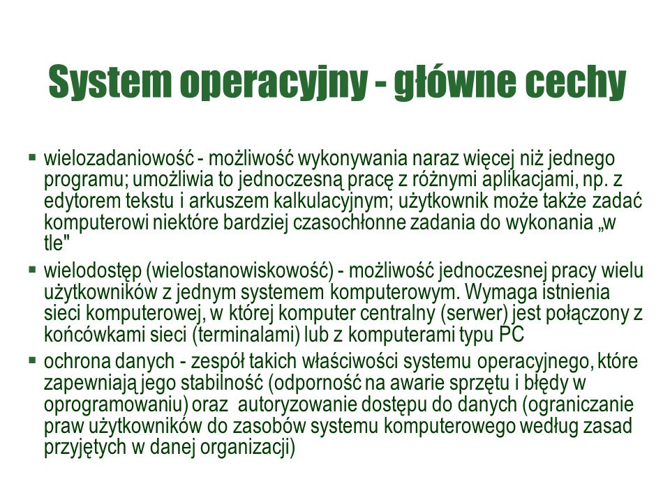 System operacyjny - główne cechy  wielozadaniowość - możliwość wykonywania naraz więcej niż jednego programu; umożliwia to jednoczesną pracę z różnymi aplikacjami, np.