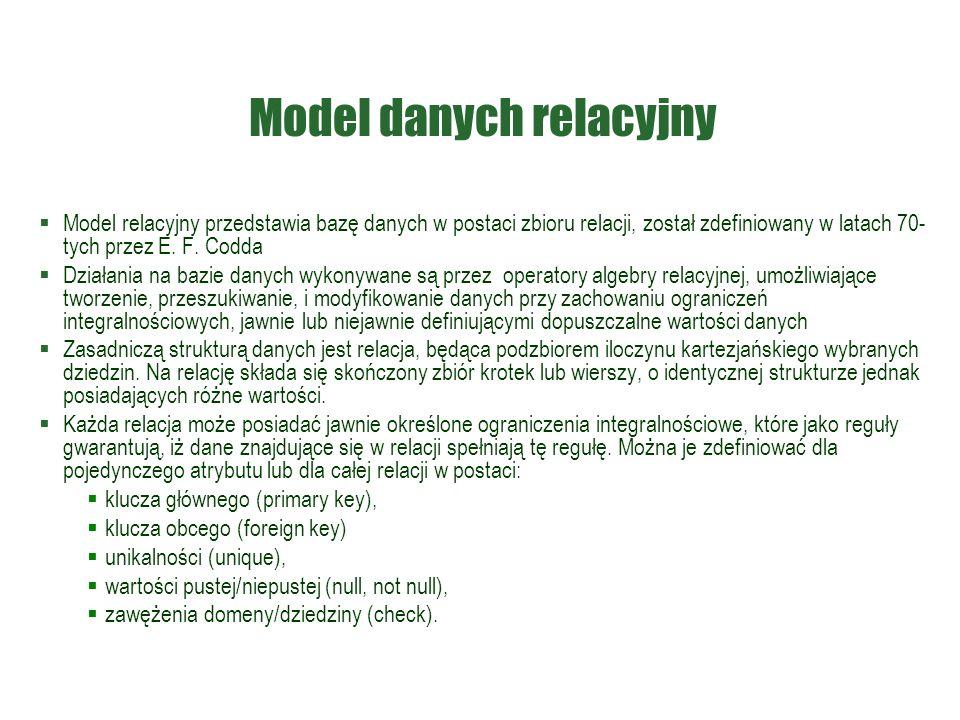 Model danych relacyjny  Model relacyjny przedstawia bazę danych w postaci zbioru relacji, został zdefiniowany w latach 70- tych przez E.