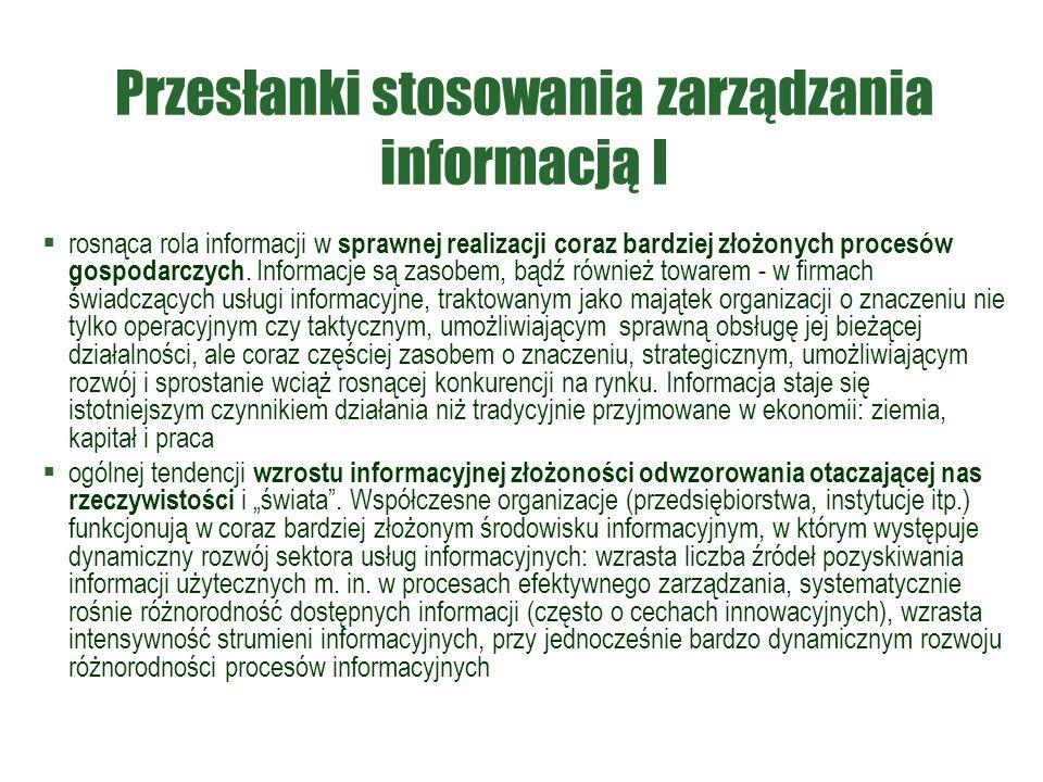 Przesłanki stosowania zarządzania informacją I  rosnąca rola informacji w sprawnej realizacji coraz bardziej złożonych procesów gospodarczych.