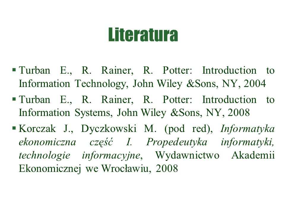 Literatura  Turban E., R. Rainer, R. Potter: Introduction to Information Technology, John Wiley &Sons, NY, 2004  Turban E., R. Rainer, R. Potter: In