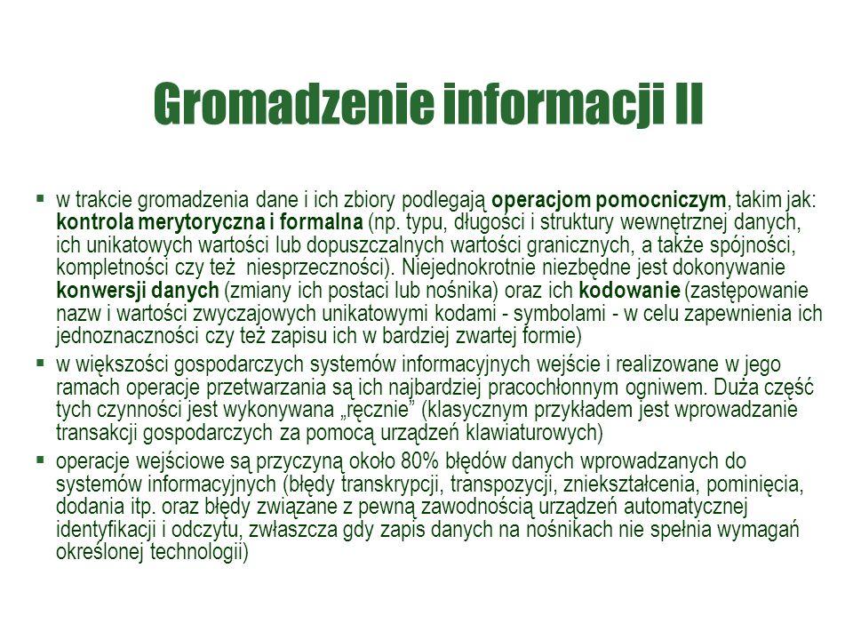 Gromadzenie informacji II  w trakcie gromadzenia dane i ich zbiory podlegają operacjom pomocniczym, takim jak: kontrola merytoryczna i formalna (np.