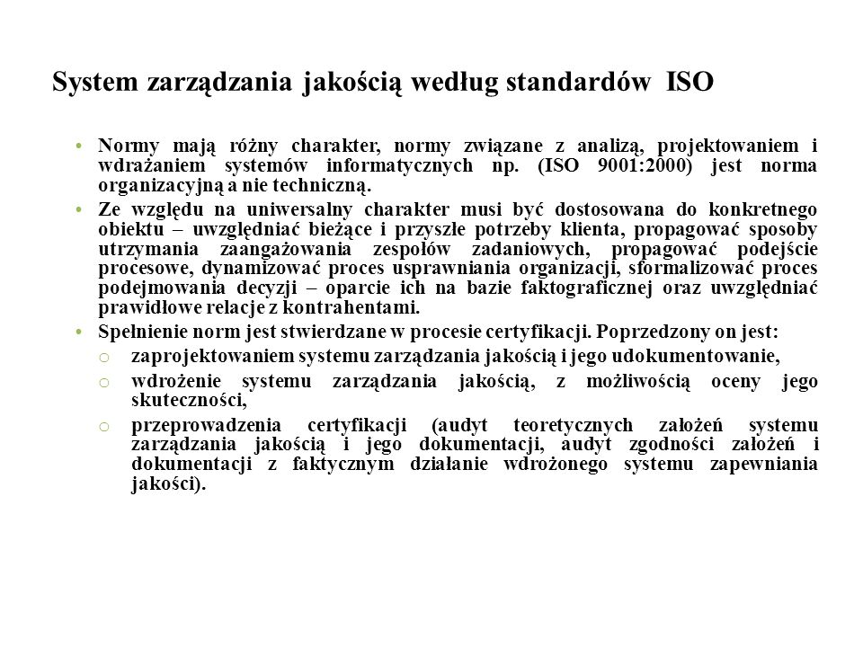 System zarządzania jakością według standardów ISO Normy mają różny charakter, normy związane z analizą, projektowaniem i wdrażaniem systemów informaty