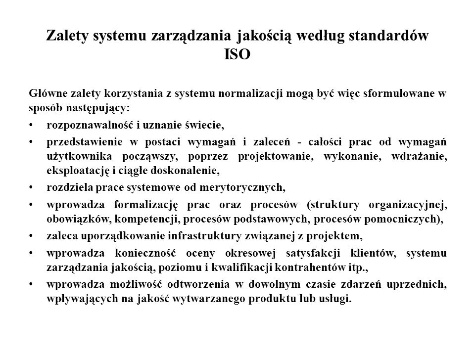 Zalety systemu zarządzania jakością według standardów ISO Główne zalety korzystania z systemu normalizacji mogą być więc sformułowane w sposób następu