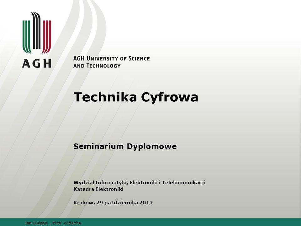 Technika Cyfrowa Seminarium Dyplomowe Wydział Informatyki, Elektroniki i Telekomunikacji Katedra Elektroniki Kraków, 29 października 2012 Jan Dulęba, Piotr Widacha