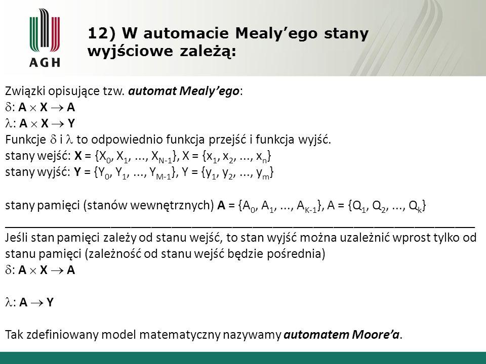 12) W automacie Mealy'ego stany wyjściowe zależą: Związki opisujące tzw.