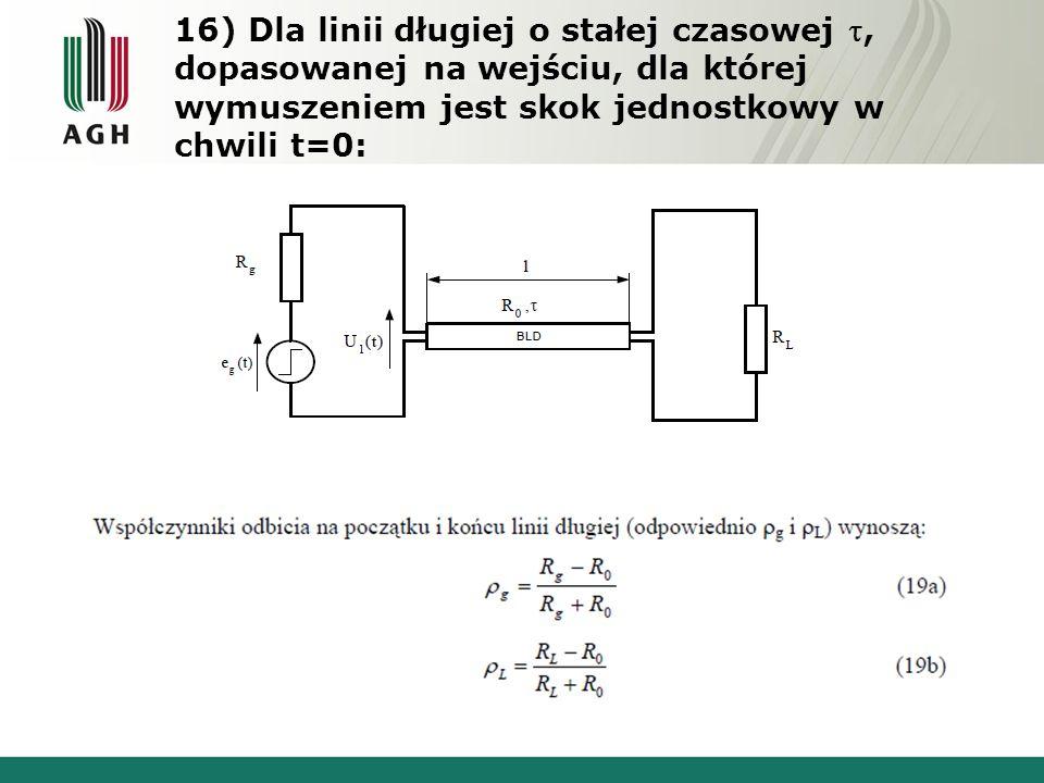 16) Dla linii długiej o stałej czasowej , dopasowanej na wejściu, dla której wymuszeniem jest skok jednostkowy w chwili t=0: