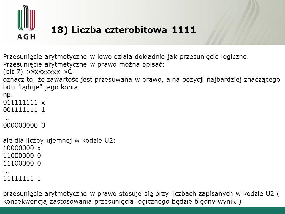18) Liczba czterobitowa 1111 Przesunięcie arytmetyczne w lewo działa dokładnie jak przesunięcie logiczne.