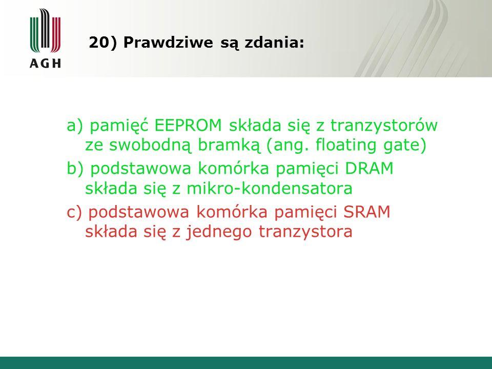 20) Prawdziwe są zdania: a) pamięć EEPROM składa się z tranzystorów ze swobodną bramką (ang.