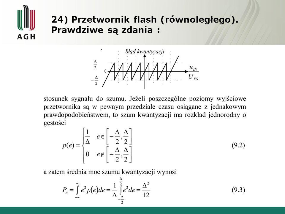 24) Przetwornik flash (równoległego). Prawdziwe są zdania :