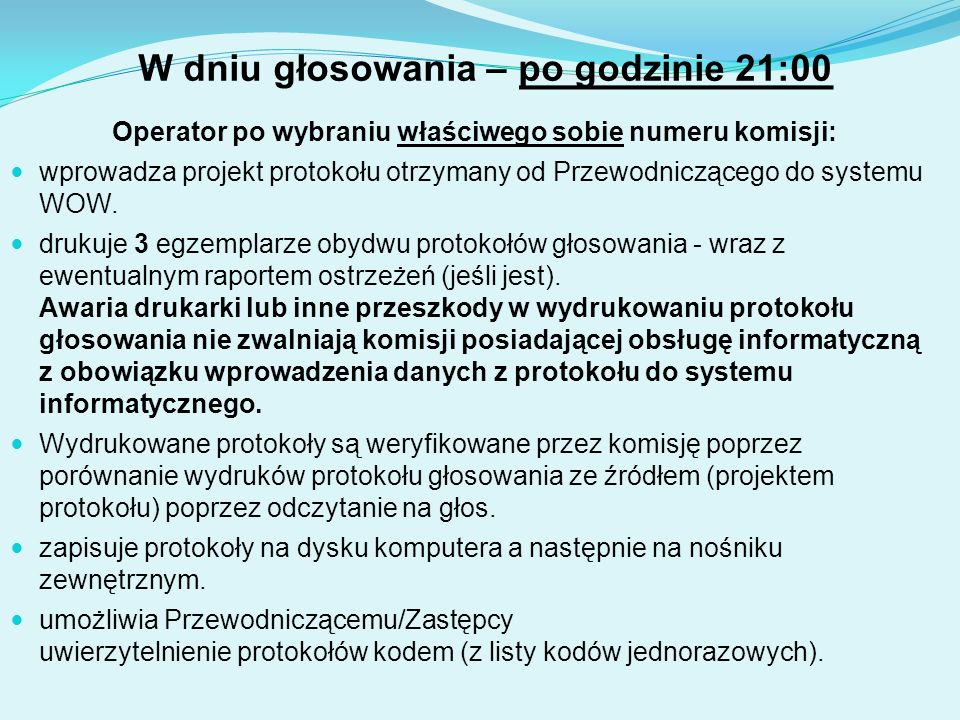 W dniu głosowania – po godzinie 21:00 Operator po wybraniu właściwego sobie numeru komisji: wprowadza projekt protokołu otrzymany od Przewodniczącego do systemu WOW.
