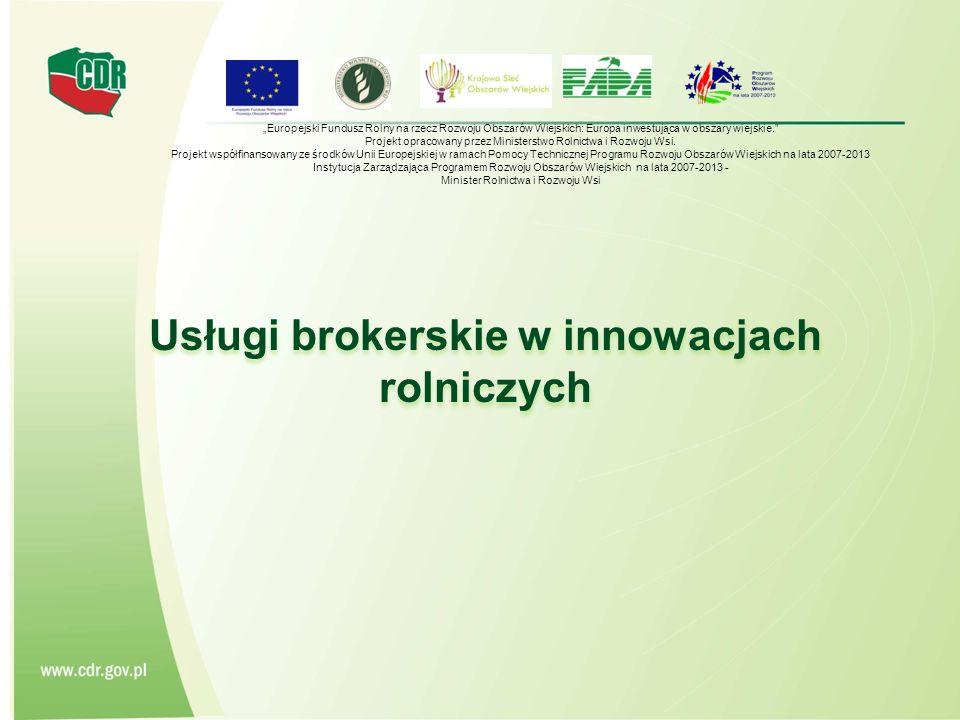 """Usługi brokerskie w innowacjach rolniczych """"Europejski Fundusz Rolny na rzecz Rozwoju Obszarów Wiejskich: Europa inwestująca w obszary wiejskie. Projekt opracowany przez Ministerstwo Rolnictwa i Rozwoju Wsi."""