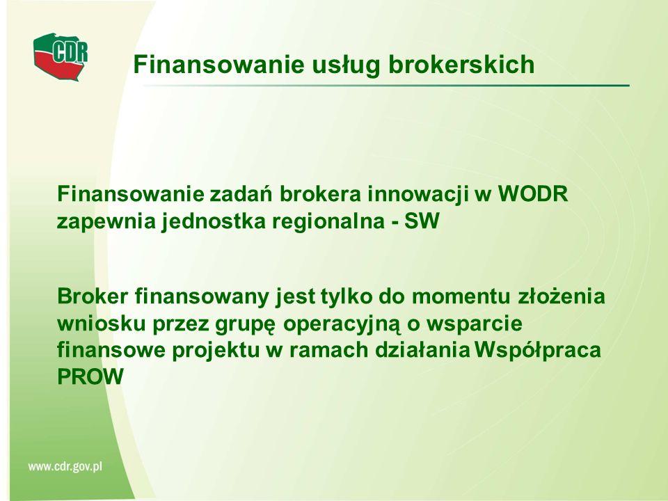 Finansowanie zadań brokera innowacji w WODR zapewnia jednostka regionalna - SW Broker finansowany jest tylko do momentu złożenia wniosku przez grupę operacyjną o wsparcie finansowe projektu w ramach działania Współpraca PROW Finansowanie usług brokerskich