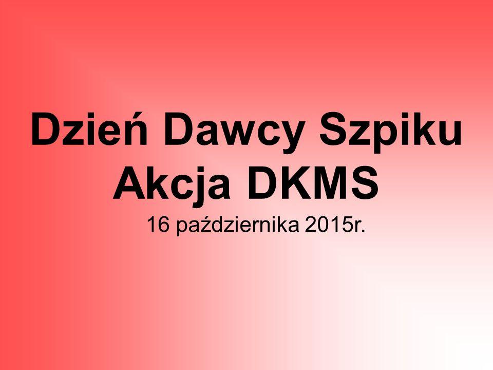 Dzień Dawcy Szpiku Akcja DKMS 16 października 2015r.