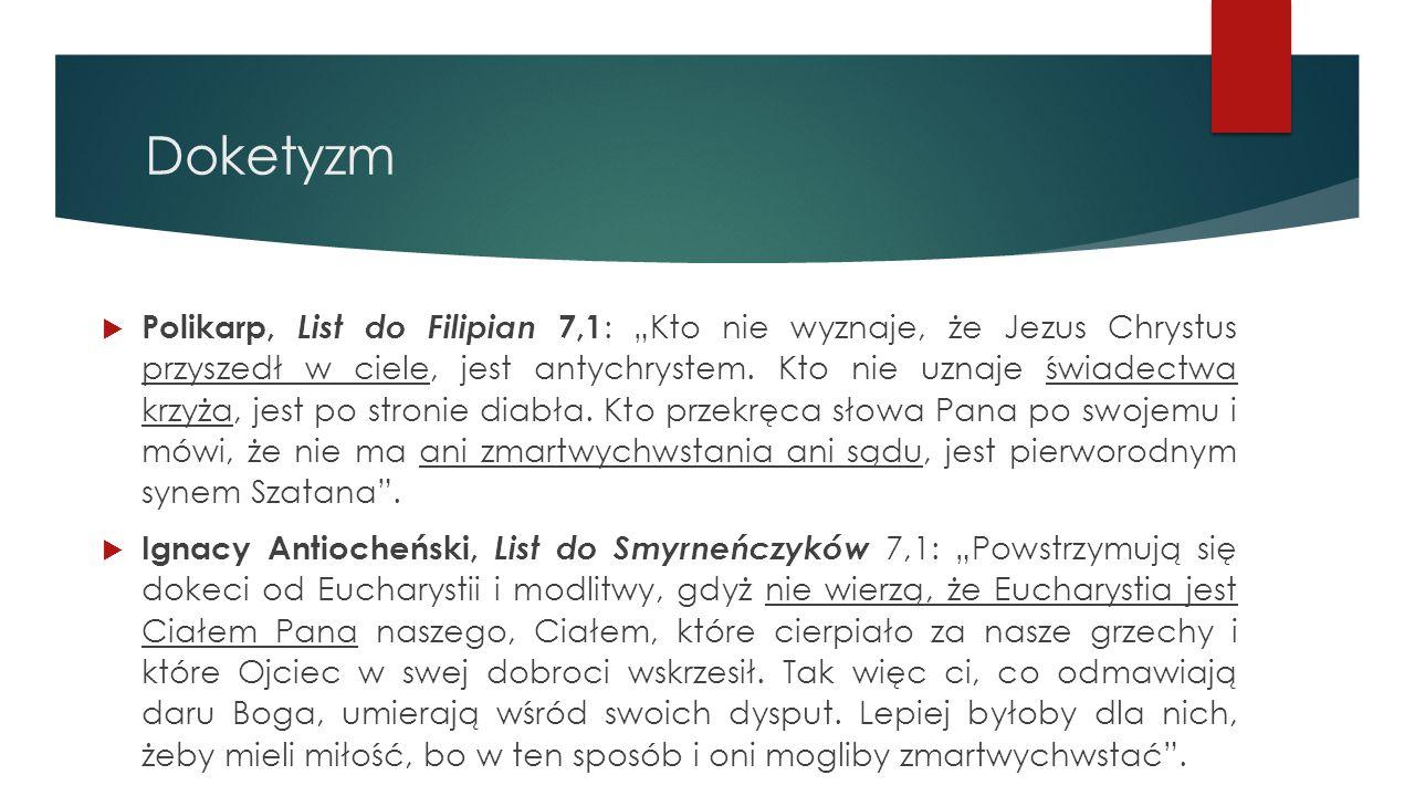 """Doketyzm  Polikarp, List do Filipian 7,1 : """"Kto nie wyznaje, że Jezus Chrystus przyszedł w ciele, jest antychrystem. Kto nie uznaje świadectwa krzyża"""