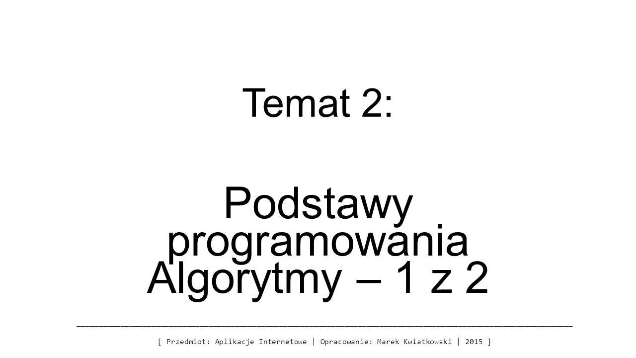 Temat 2: Podstawy programowania Algorytmy – 1 z 2 ____________________________________________________________________________________________________