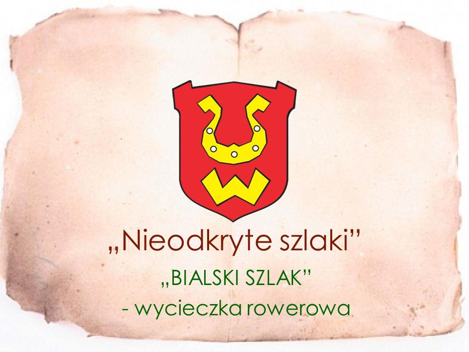 """""""Nieodkryte szlaki """"BIALSKI SZLAK - wycieczka rowerowa"""