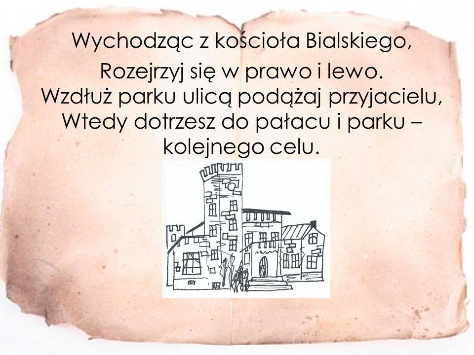 Wychodząc z kościoła Bialskiego, Rozejrzyj się w prawo i lewo.