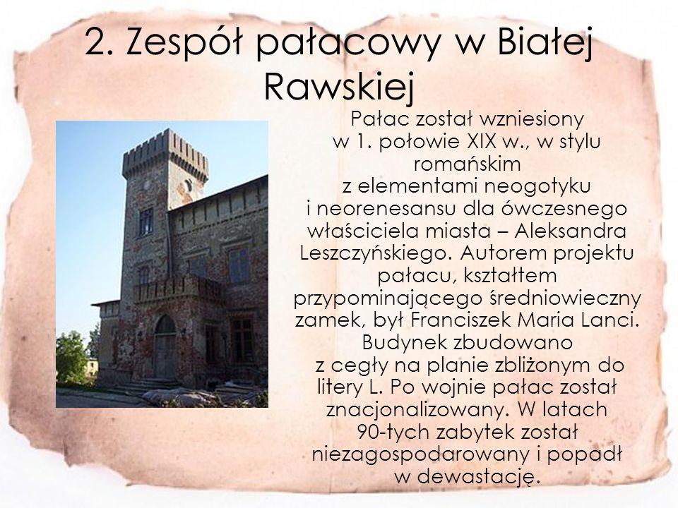 2.Zespół pałacowy w Białej Rawskiej Pałac został wzniesiony w 1.