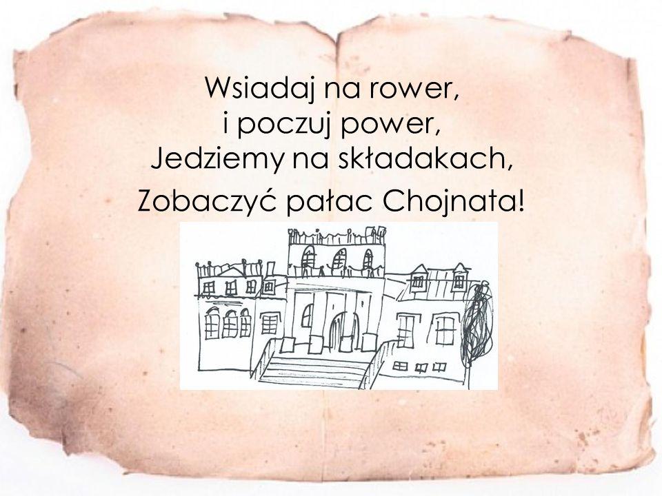 Wsiadaj na rower, i poczuj power, Jedziemy na składakach, Zobaczyć pałac Chojnata!