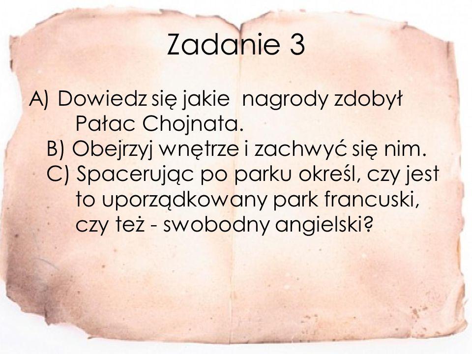 Zadanie 3 A) Dowiedz się jakie nagrody zdobył Pałac Chojnata.
