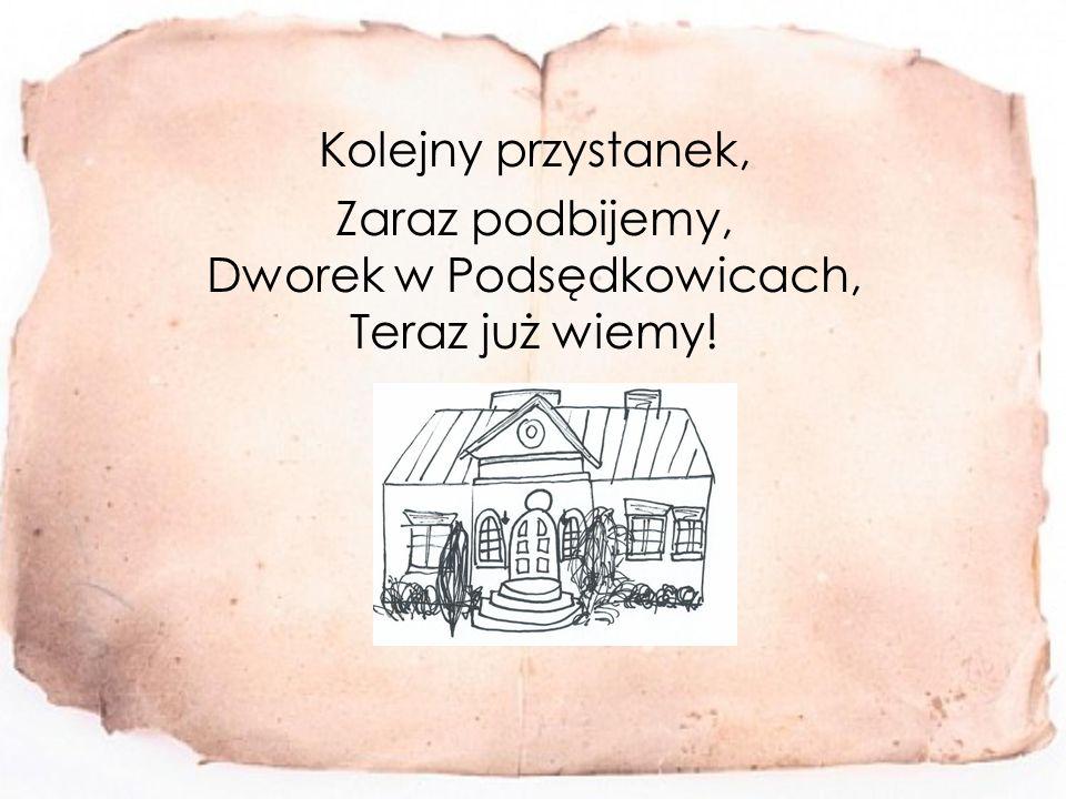 Kolejny przystanek, Zaraz podbijemy, Dworek w Podsędkowicach, Teraz już wiemy!