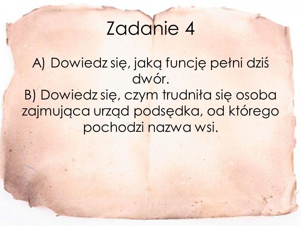Zadanie 4 A) Dowiedz się, jaką funcję pełni dziś dwór.