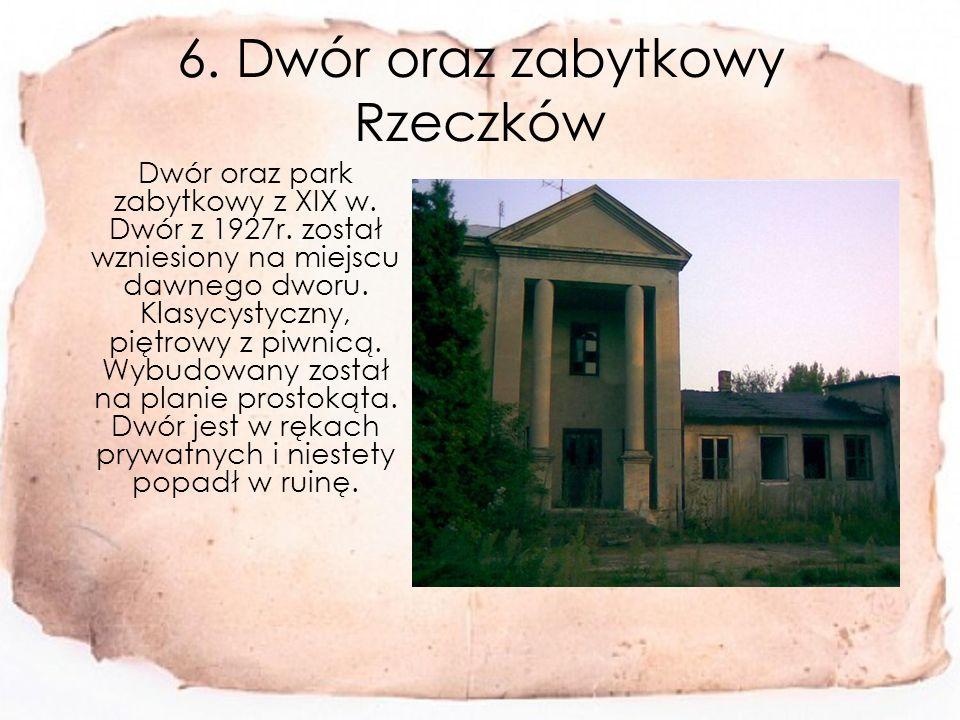 6. Dwór oraz zabytkowy Rzeczków Dwór oraz park zabytkowy z XIX w.