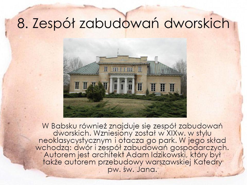 8.Zespół zabudowań dworskich W Babsku również znajduje się zespół zabudowań dworskich.