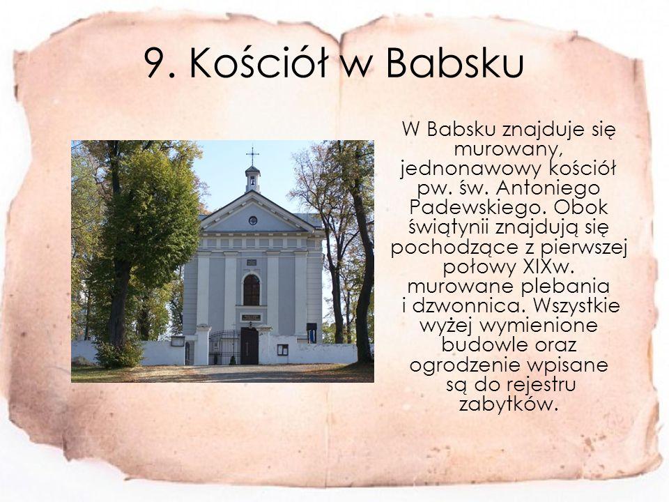9. Kościół w Babsku W Babsku znajduje się murowany, jednonawowy kościół pw.