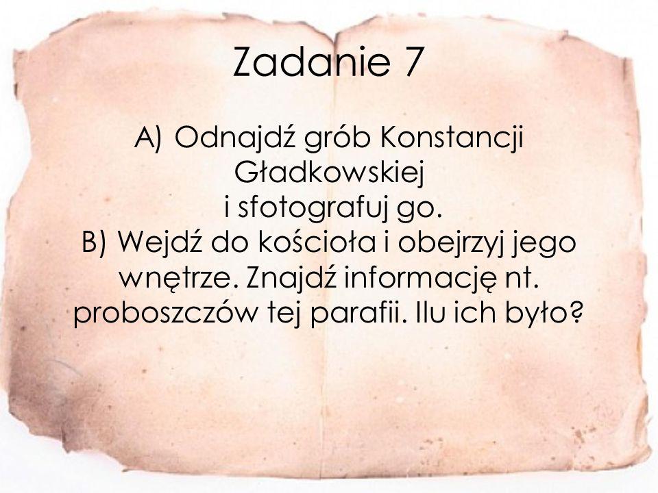 Zadanie 7 A) Odnajdź grób Konstancji Gładkowskiej i sfotografuj go.
