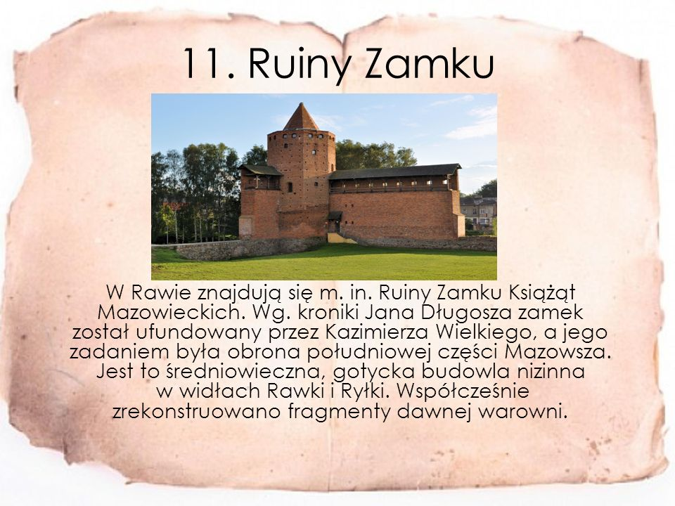 11.Ruiny Zamku W Rawie znajdują się m. in. Ruiny Zamku Książąt Mazowieckich.
