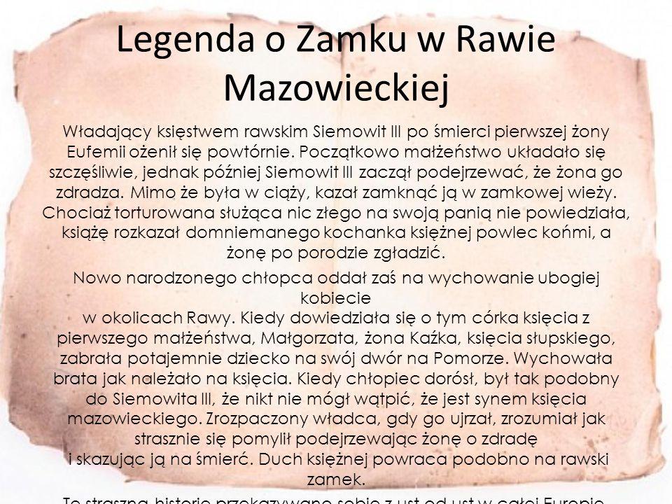 Legenda o Zamku w Rawie Mazowieckiej Władający księstwem rawskim Siemowit III po śmierci pierwszej żony Eufemii ożenił się powtórnie.