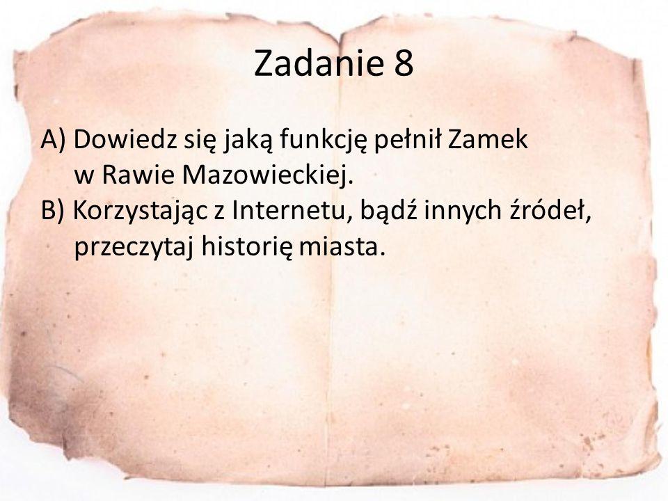 Zadanie 8 A) Dowiedz się jaką funkcję pełnił Zamek w Rawie Mazowieckiej.