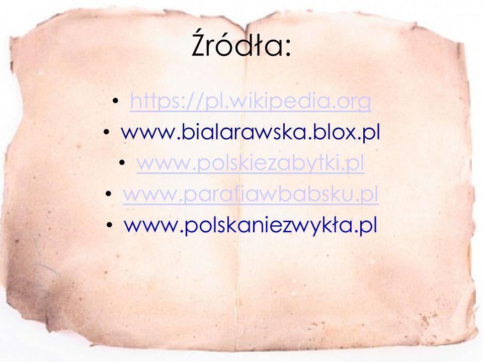 Źródła: https://pl.wikipedia.org www.bialarawska.blox.pl www.polskiezabytki.pl www.parafiawbabsku.pl www.polskaniezwykła.pl