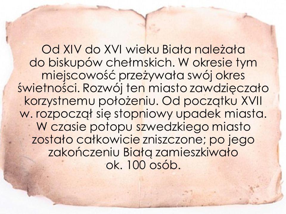 Od XIV do XVI wieku Biała należała do biskupów chełmskich.