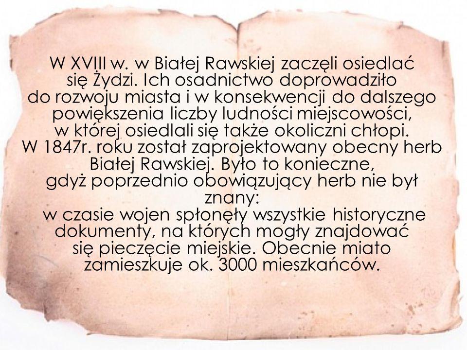 W XVIII w.w Białej Rawskiej zaczęli osiedlać się Żydzi.