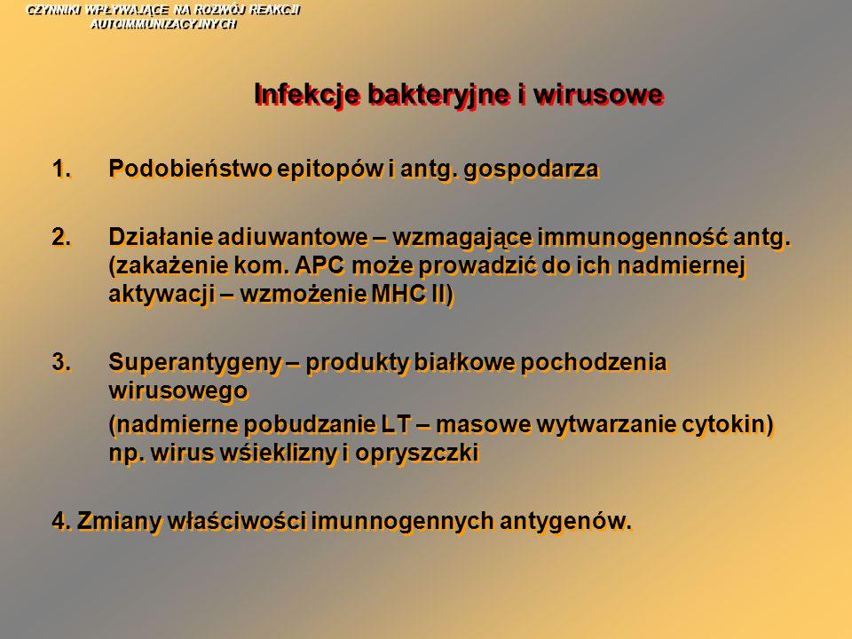 CZYNNIKI WPŁYWAJĄCE NA ROZWÓJ REAKCJI AUTOIMMUNIZACYJNYCH 1.Podobieństwo epitopów i antg. gospodarza 2.Działanie adiuwantowe – wzmagające immunogennoś