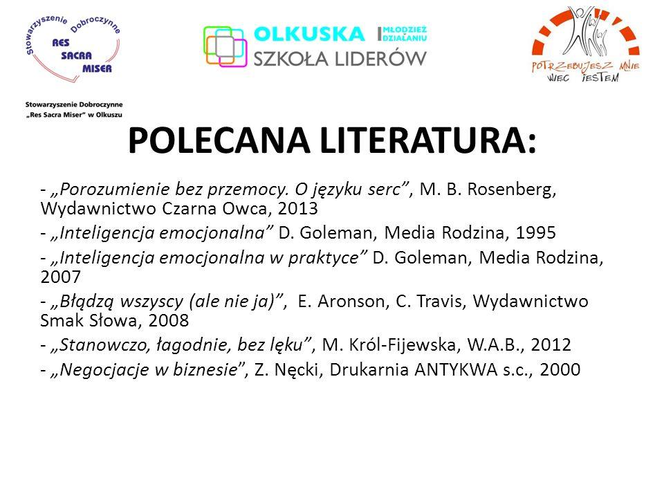 """POLECANA LITERATURA: - """"Porozumienie bez przemocy. O języku serc"""", M. B. Rosenberg, Wydawnictwo Czarna Owca, 2013 - """"Inteligencja emocjonalna"""" D. Gole"""
