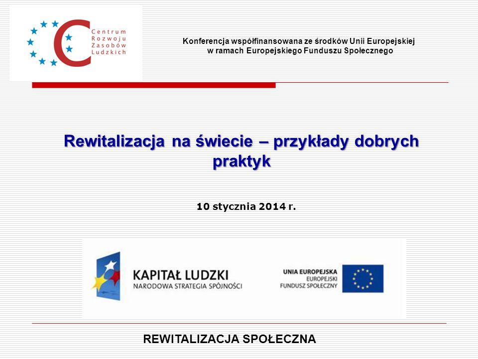 Rewitalizacja na świecie – przykłady dobrych praktyk Konferencja współfinansowana ze środków Unii Europejskiej w ramach Europejskiego Funduszu Społecz
