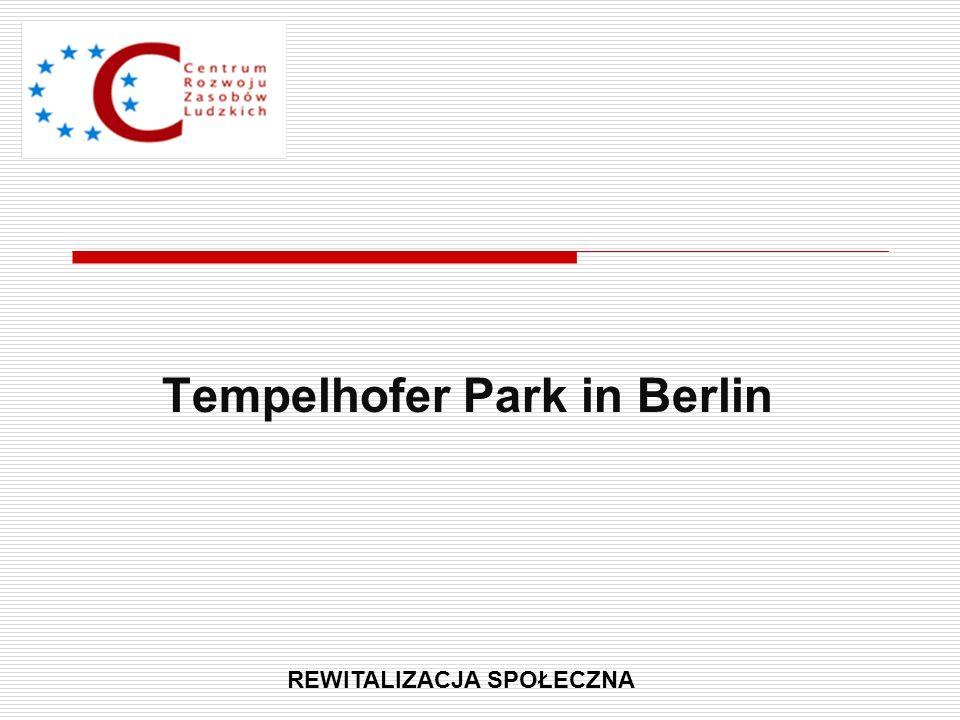 Tempelhofer Park in Berlin REWITALIZACJA SPOŁECZNA