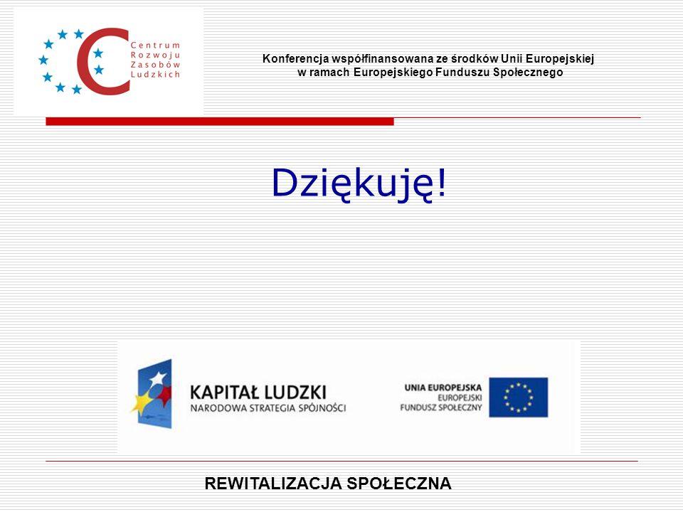 Dziękuję! Konferencja współfinansowana ze środków Unii Europejskiej w ramach Europejskiego Funduszu Społecznego REWITALIZACJA SPOŁECZNA
