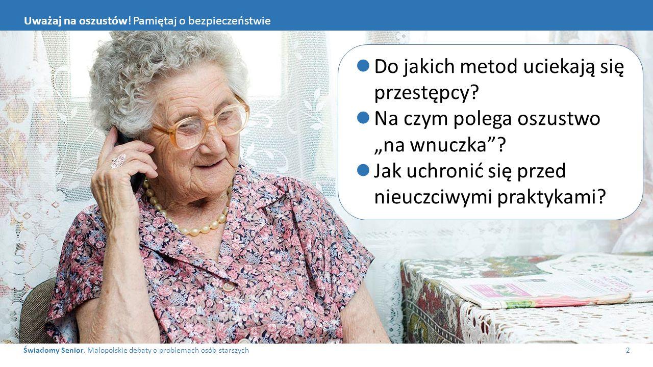 Świadomy Senior. Małopolskie debaty o problemach osób starszych2 Uważaj na oszustów.