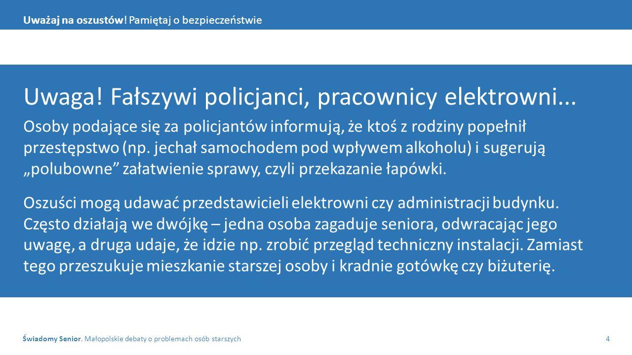 Świadomy Senior. Małopolskie debaty o problemach osób starszych4 Uważaj na oszustów.