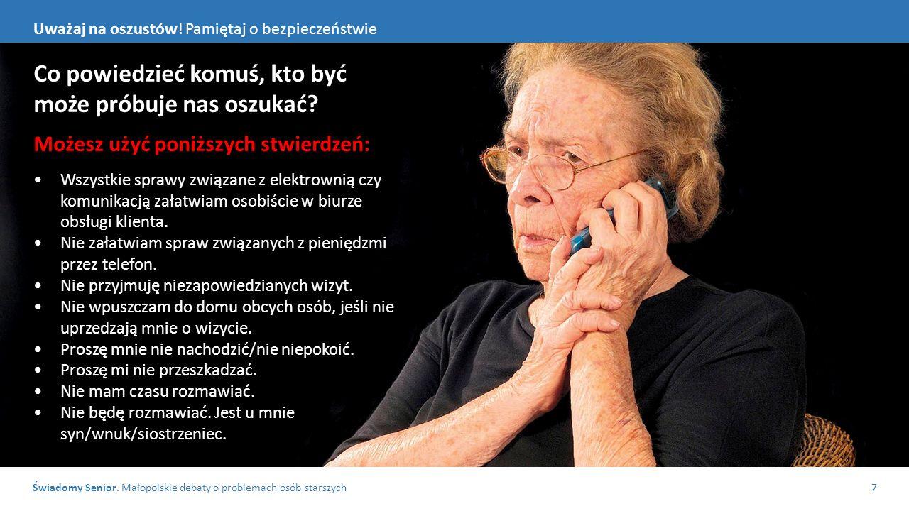 Świadomy Senior. Małopolskie debaty o problemach osób starszych7 Uważaj na oszustów.