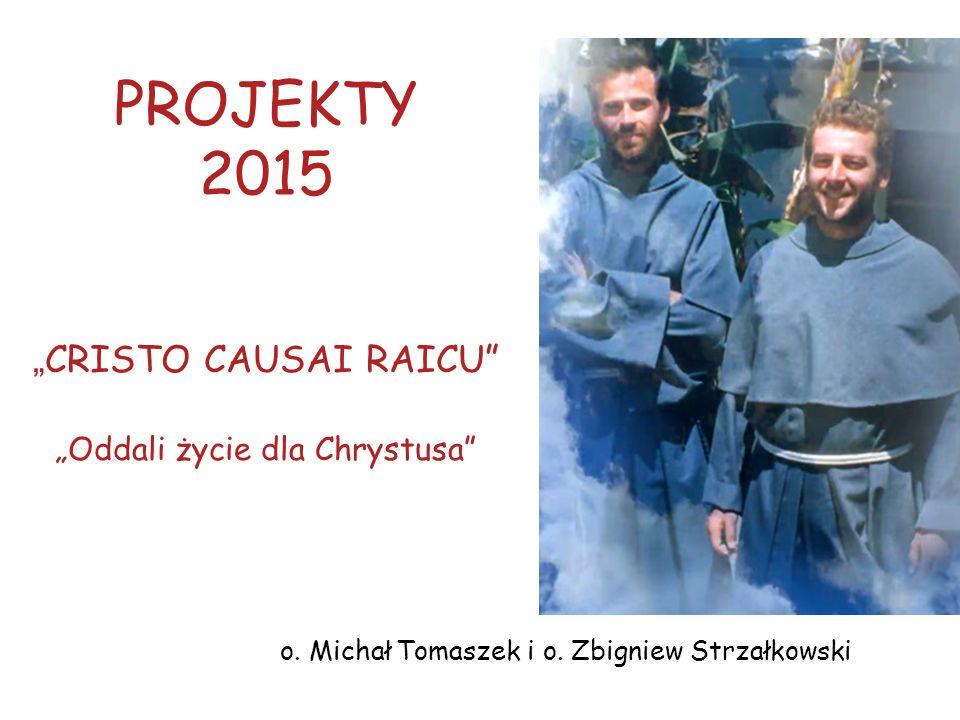 """PROJEKTY 2015 """" CRISTO CAUSAI RAICU """"Oddali życie dla Chrystusa o."""