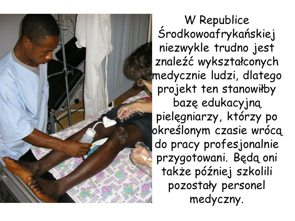 W Republice Środkowoafrykańskiej niezwykle trudno jest znaleźć wykształconych medycznie ludzi, dlatego projekt ten stanowiłby bazę edukacyjną pielęgniarzy, którzy po określonym czasie wrócą do pracy profesjonalnie przygotowani.